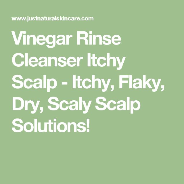 Vinegar Rinse Cleanser Itchy Scalp - Itchy, Flaky, Dry, Scaly Scalp Solutions!