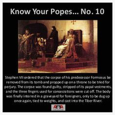 Know Your Popes ~ Stephen VII defined spite. Boy, could he hold a grudge....