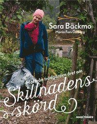 Skillnadens skörd : Mat från trädgården året om - BOK SIGNERAD AV SARA BÄCKMO (inbunden)