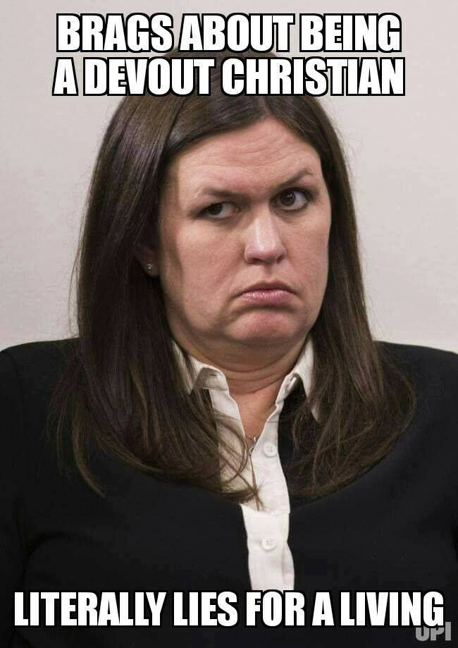 Sarah suckabee sanders.  Mistress Of Word Vomit.   I love that title for her.