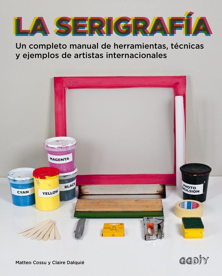 la serigrafia: un completo manual de herramientas, tecnicas y ejemplos de artistas internacionales-claire dalquie matteo cossu-9788425228315