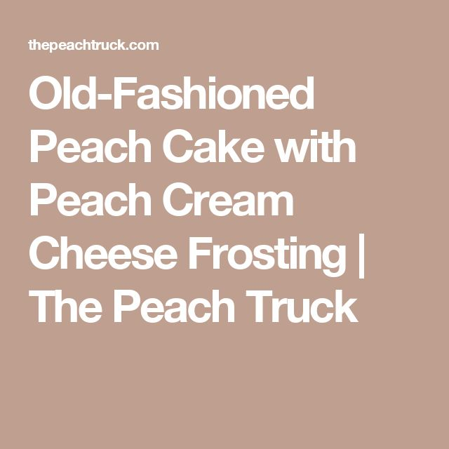 Old-Fashioned Peach Cake with Peach Cream Cheese Frosting | The Peach Truck