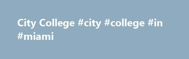 City College #city #college #in #miami http://france.nef2.com/city-college-city-college-in-miami/  Miami Take the Next Step Request information about this program or call 866.314.5681 The Miami Campus of City College is located at 9300 S. Dadeland Boulevard, Suite 200, Miami, FL 33156. The classroom, laboratories, and administrative offices occupy approximately 24,000 square feet of two buildings in the Dadeland Towers office park. There is a large, safe and secure, parking garage adjacent…