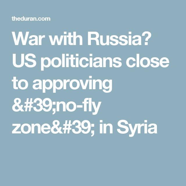 War with Russia? US politicians close to approving 'no-fly zone' in Syria