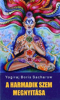 A harmadik szem megnyitása | Sacharow, Yogiraj Boris