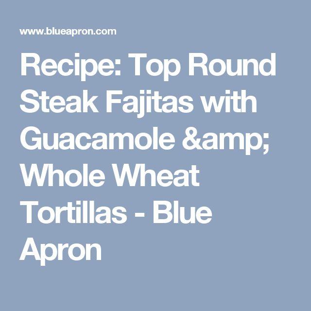 Recipe: Top Round Steak Fajitas with Guacamole & Whole Wheat Tortillas - Blue Apron
