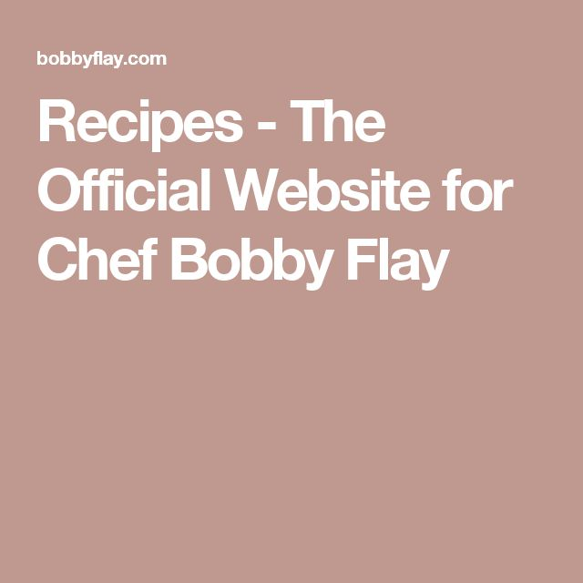Recipes - The Official Website for Chef Bobby Flay