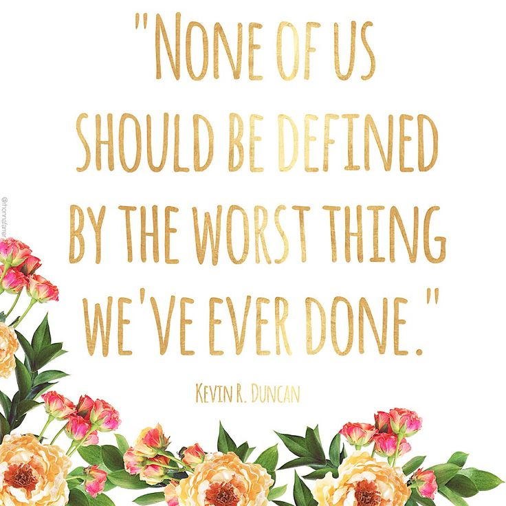 """None of us should be defined by the worst thing we've ever done."""