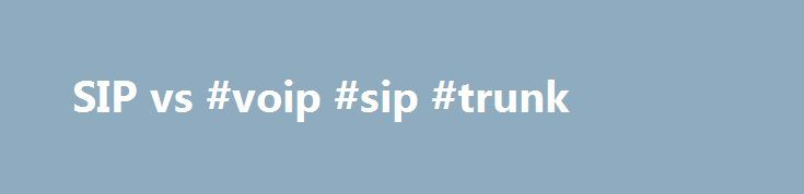 SIP vs #voip #sip #trunk http://liberia.nef2.com/sip-vs-voip-sip-trunk/  # SIP vs. VoIP What s the Difference? Although SIP and VoIP Support IP Telephony, They are Not the Same Thing Every search for the right communications solution for business seems to come complete with a side of alphabet soup these days. IP-PBX, PSTN, PRI, VoIP, SIP, ISDN it s no wonder buyers can become confused. To make matters worse, those in the industry tend to use some terms interchangeably, even when they have…
