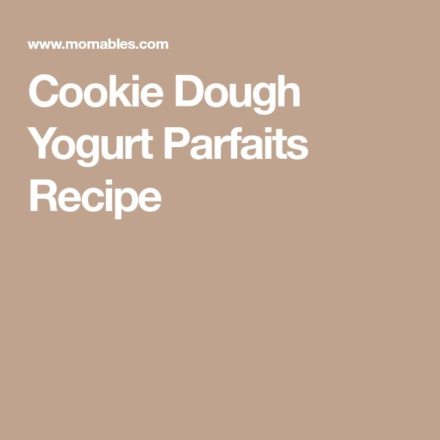 Cookie Dough Yogurt Parfaits Recipe