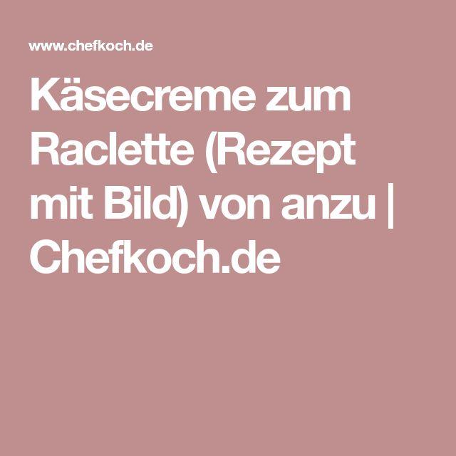 Käsecreme zum Raclette (Rezept mit Bild) von anzu | Chefkoch.de