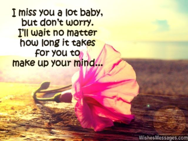 I Miss You A Lot Baby And Don't Worry. I'll Wait No Matter