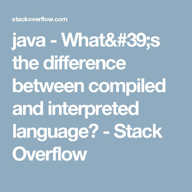 java - What's the difference between compiled and interpreted language? - Stack Overflow