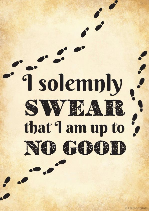 FRAME THIS!!!! Printable Harry Potter quote, I solemnly swear that I am up to no good. Download here: http://oktoberdots.nl/harry-potter-printables/solemnlyswear.pdf