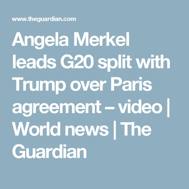 Angela Merkel leads G20 split with Trump over Paris agreement – video | World news | The Guardian