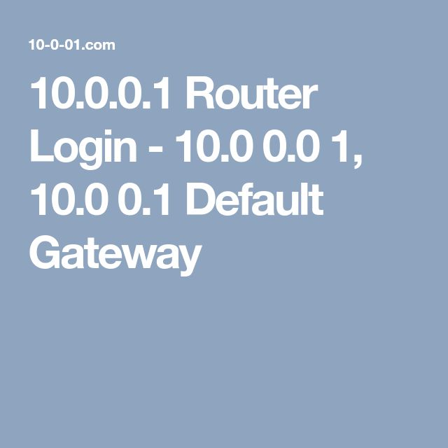 10.0.0.1 Router Login - 10.0 0.0 1, 10.0 0.1 Default Gateway