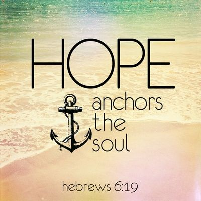 @Michele Morales Morales Eyler I love this verse and it made me think of you (the anchor)...Quotes About Hope (click through for more)