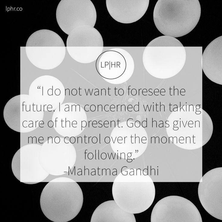 #BeInTheNow // I do not want to foresee the future. I am concerned with taking care of the present. God has given me no control over the #moment following. // @MahatmaGandhi