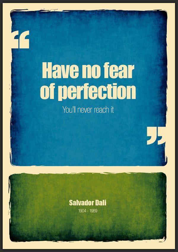 Keine Angst vor der Perfektion.  Du erreichst sie sowieso nicht. Und dennoch ist oft die Angst da.