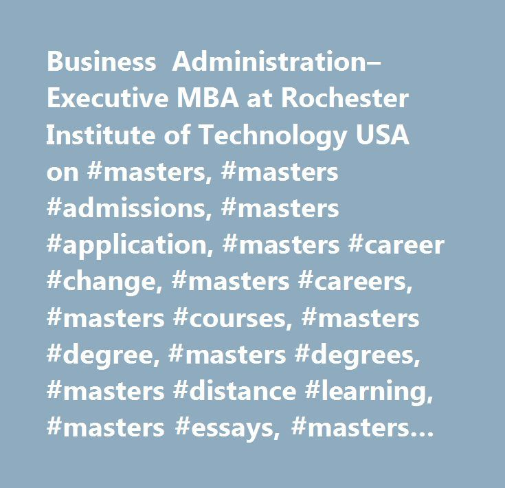 Business Administration–Executive MBA at Rochester Institute of Technology USA on #masters, #masters #admissions, #masters #application, #masters #career #change, #masters #careers, #masters #courses, #masters #degree, #masters #degrees, #masters #distance #learning, #masters #essays, #masters #internships, #masters #jobs, #masters #online, #masters #program, #masters #programme, #masters #programs, #masters #project, #masters #ranking, #masters #rankings, #masters #resume, #masters…