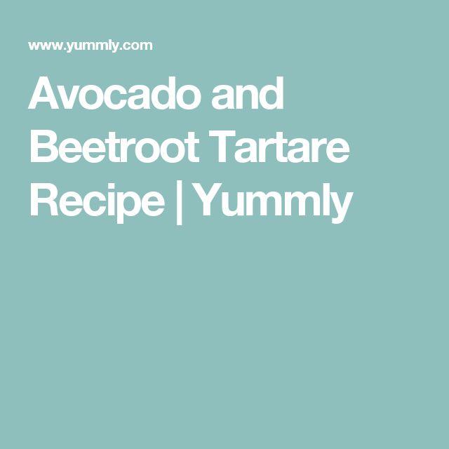 Avocado and Beetroot Tartare Recipe | Yummly
