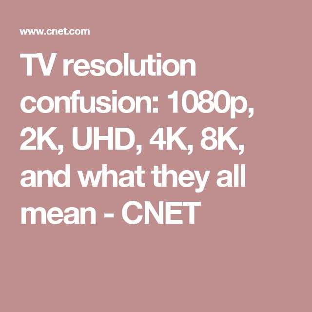 TV resolution confusion: 1080p, 2K, UHD, 4K, 8K, and what they all mean - CNET