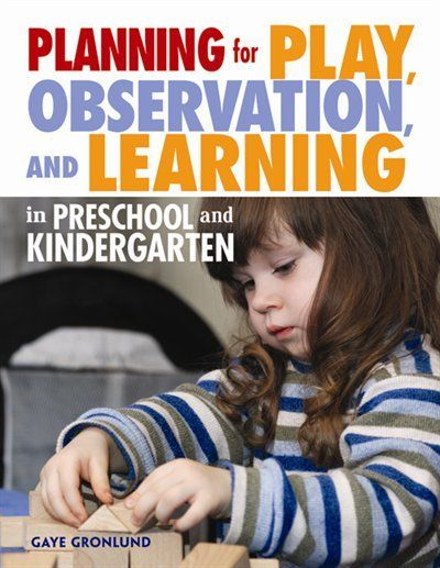 Planning for Play,Observation,and Learning in Preschool and Kindergarten: Plan developmentally appropriate, play-based curriculum for early childhood