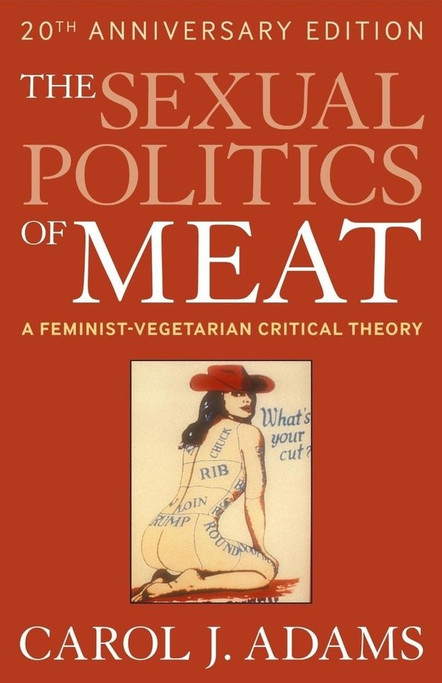 The Sexual Politics of Meat, Carol Adams | 15 Books To Spark Your Feminist Awakening