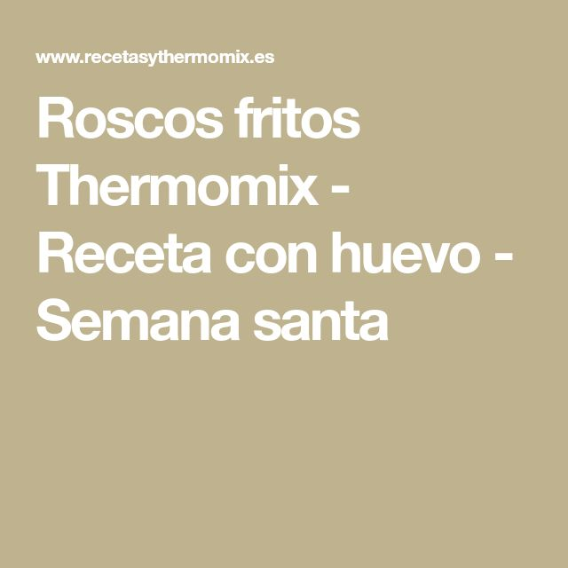 Roscos fritos Thermomix - Receta con huevo - Semana santa