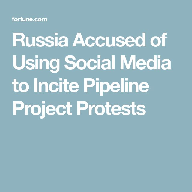 Russia Accused of Using Social Media to Incite Pipeline Project Protests