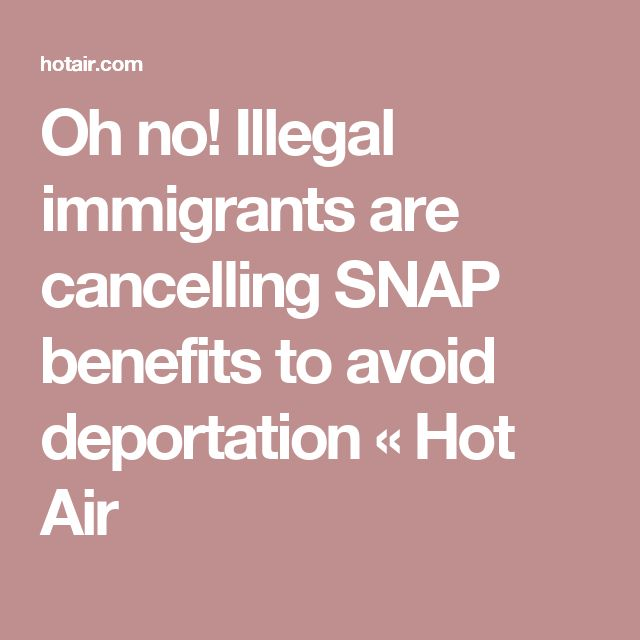 Oh no! Illegal immigrants are cancelling SNAP benefits to avoid deportation «  Hot Air
