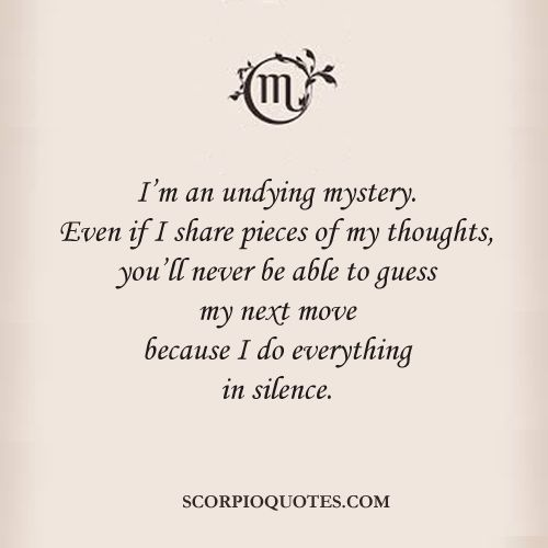 Quotes about Scorpio's Mysteriousness:   I'm an undying mystery. Even if I share pieces o...