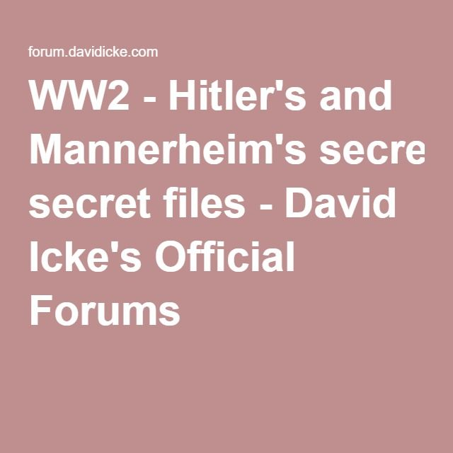 WW2 - Hitler's and Mannerheim's secret files - David Icke's Official Forums