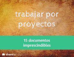 15 Documentos imprescindibles para trabajar por proyectos. Recursos necesarios para organizar las distintas fases de un proyecto de aprendizaje.MB++