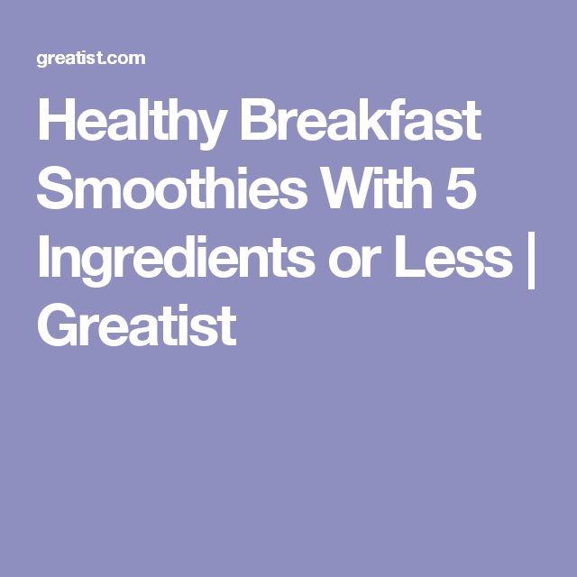 Healthy Breakfast Smoothies With 5 Ingredients or Less | Greatist