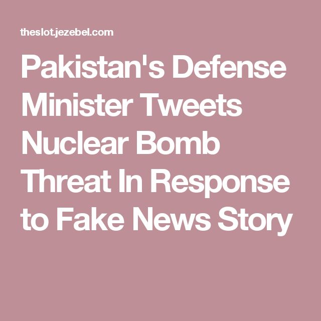 Pakistan's Defense Minister Tweets Nuclear Bomb Threat In Response to Fake News Story