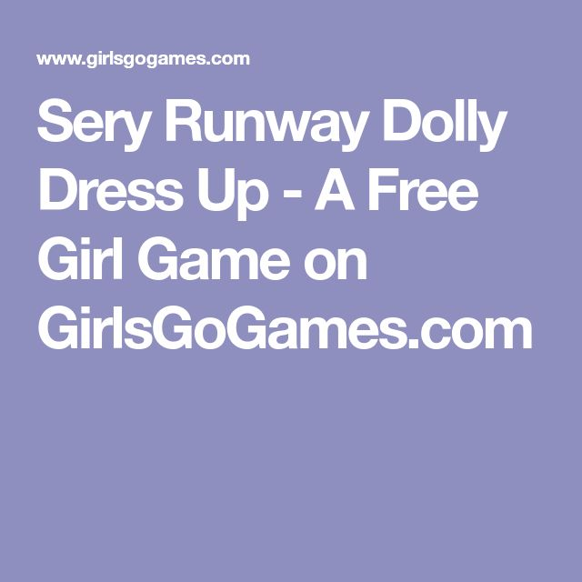 Sery Runway Dolly Dress Up - A Free Girl Game on GirlsGoGames.com