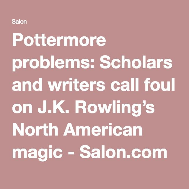 Pottermore problems: Scholars and writers call foul on J.K. Rowling's North American magic - Salon.com