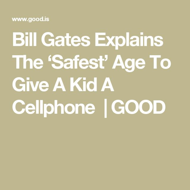 Bill Gates Explains The 'Safest' Age To Give A Kid A Cellphone  | GOOD