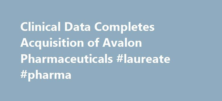 Clinical Data Completes Acquisition of Avalon Pharmaceuticals #laureate #pharma http://pharma.remmont.com/clinical-data-completes-acquisition-of-avalon-pharmaceuticals-laureate-pharma/  #avalon pharma # Clinical Data Completes Acquisition of Avalon Pharmaceuticals May 28, 2009 04:06 PM Eastern Daylight Time NEWTON, Mass.–( BUSINESS WIRE )–Clinical Data, Inc. (Nasdaq: CLDA) today announced the completion of its acquisition of Avalon Pharmaceuticals, Inc. Clinical Data acquired Avalon through…