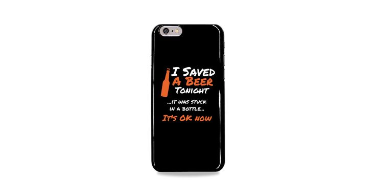 I Saved a Beer Tonight! Limited Edition Phone Case. Grab Yours Now!
