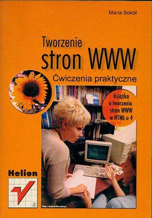 Tworzenie stron www. Ćwiczenia praktyczne, Maria Sokół, Helion, 2000, http://www.antykwariat.nepo.pl/tworzenie-stron-www-cwiczenia-praktyczne-maria-sokol-p-14455.html