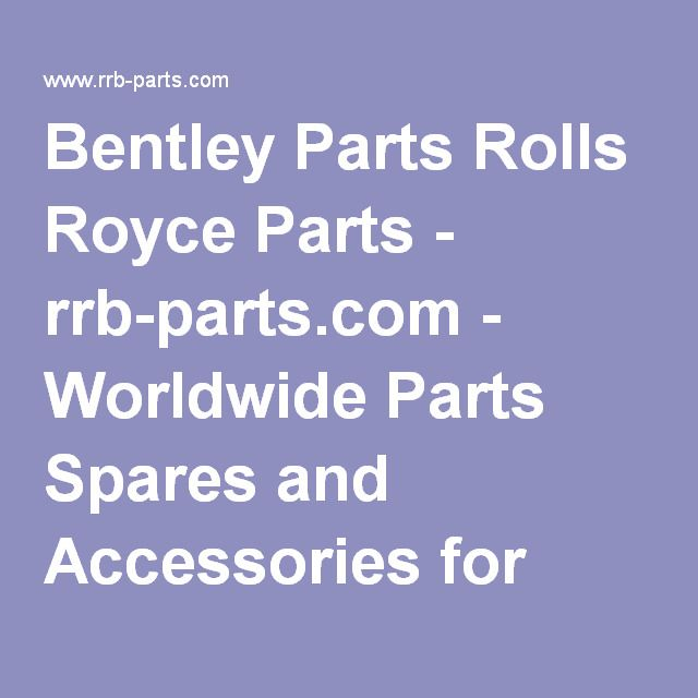 Bentley Parts Rolls Royce Parts - rrb-parts.com - Worldwide Parts Spares and Accessories for Rolls Royce and Bentley Cars