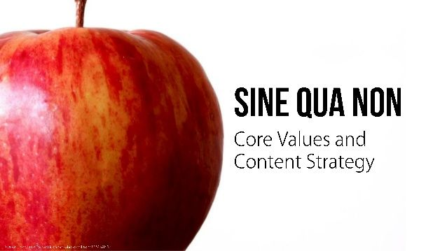 Sine Qua Non: Core Values and Content Strategy by Jonathon Colman @Jonathon Colman via slideshare