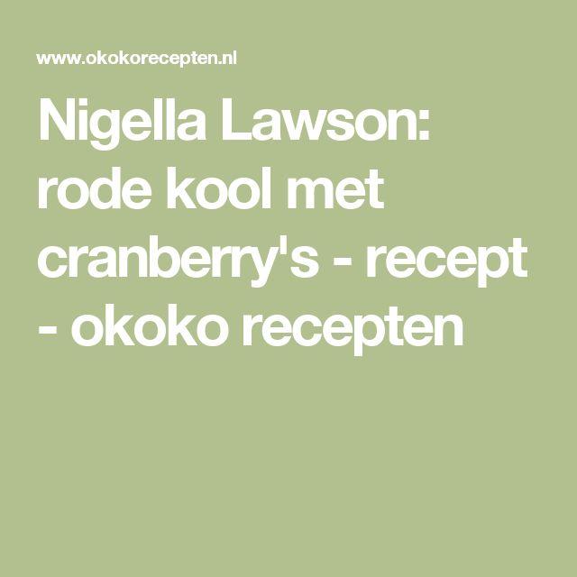 Nigella Lawson: rode kool met cranberry's - recept - okoko recepten