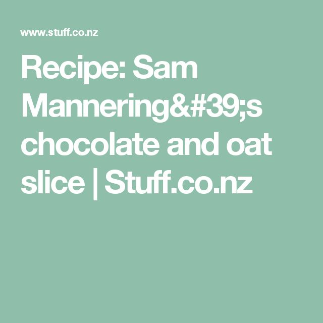 Recipe: Sam Mannering's chocolate and oat slice | Stuff.co.nz