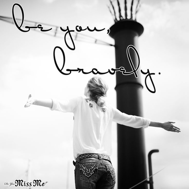 Be you, bravely. #Quote #MissMeJeans