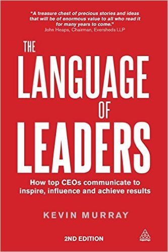 The Language of Leaders: How Top CEOs Communicate to Inspire, Influence and Achieve Results: Amazon.co.uk: Kevin Murray: 9780749468125: Books