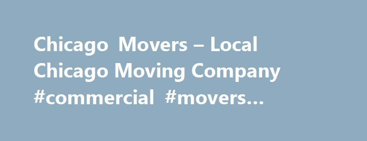 Chicago Movers – Local Chicago Moving Company #commercial #movers #chicago http://jamaica.remmont.com/chicago-movers-local-chicago-moving-company-commercial-movers-chicago/  # The Most Trusted Moving Company In Chicago Local Chicago Moving Company Professional Movers in Chicago: The Professionals Moving Specialists is a moving company in Chicago, IL providing residential and commercial moving services to our local community. Our affordable moving services are designed to help make the…
