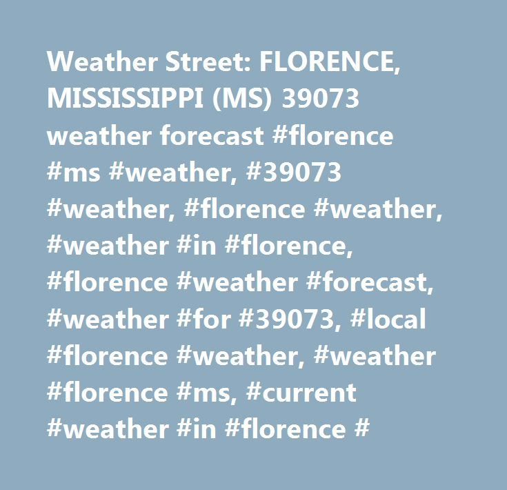 Weather Street: FLORENCE, MISSISSIPPI (MS) 39073 weather forecast #florence #ms #weather, #39073 #weather, #florence #weather, #weather #in #florence, #florence #weather #forecast, #weather #for #39073, #local #florence #weather, #weather #florence #ms, #current #weather #in #florence # http://boston.remmont.com/weather-street-florence-mississippi-ms-39073-weather-forecast-florence-ms-weather-39073-weather-florence-weather-weather-in-florence-florence-weather-forecast-weather-for-3907/  #…